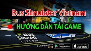 [Bus Simulator Vietnam MOBILE] Hướng dẫn tải và cài đặt Game trên Google Play cho HĐH Android