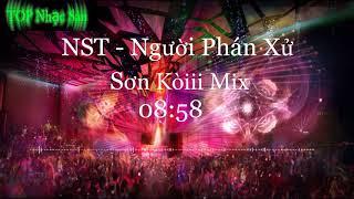 NST - Người Phán Xử - Bay Xác Cùng Ông Trùm Phan Quân - Sơn Kòii Mix
