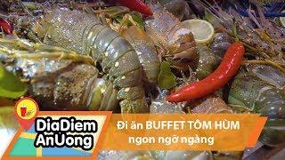 Vác bụng đi ăn BUFFET TÔM HÙM ngon ngỡ ngàng | Địa điểm ăn uống