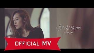 [OFFICIAL MV] EMILY - SẼ CHỈ LÀ MƠ