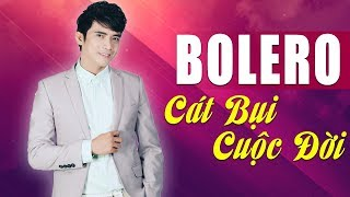 Cát Bụi Cuộc Đời - Nhạc Vàng Bolero Dễ Nghe Dễ Ngủ | Lê Sang Bolero