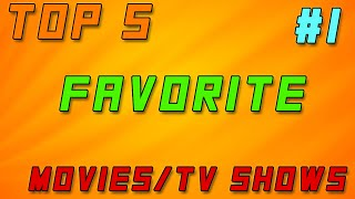 Top 5 Favorite Movies/TV Shows- Topic #1