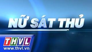 THVL | Nữ sát thủ - Tập 9