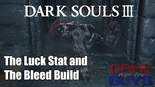 Dark Souls 3 - How the Luck Stat Affects Bleed Builds