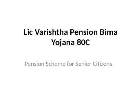 LIC Varishtha Pension Bima Yojana features and benefits !