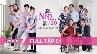 GẠO NẾP GẠO TẺ - Tập 51 | Phim Gia Đình Việt 2018
