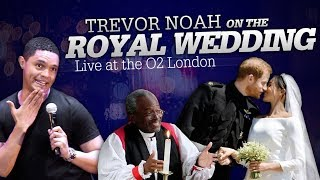 """Prince Harry & Meghan Markle's Royal Wedding"" Live at the O2 London - TREVOR NOAH"