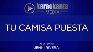 Karaokanta - Jenni Rivera - Tu camisa puesta