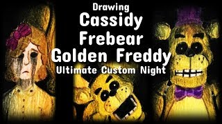 Drawing Fredbear, Golden Freddy, & Cassidy - Ultimate Custom Night