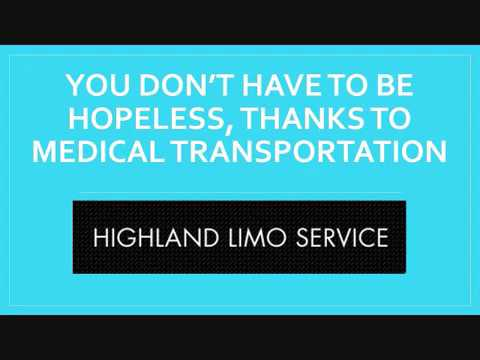 You don't have to be hopeless, thanks to Medical Transportation in Highland