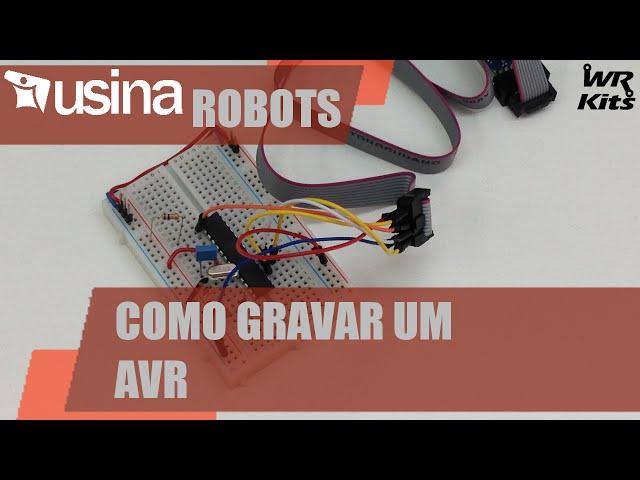 GRAVANDO UM MICROCONTROLADOR AVR | Usina Robots #016