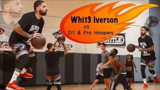 Whit3 Iverson VS D1 & Pro Hoopers! Intense 5v5!