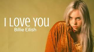 Billie Eilish - I Love You ( Lyrics )
