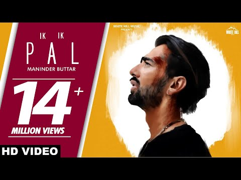 Maninder Buttar : IK IK PAL (Full Video) Sukh Sanghera, Deepa