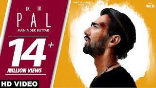 Ik Ik Pal – Maninder Buttar Video HD