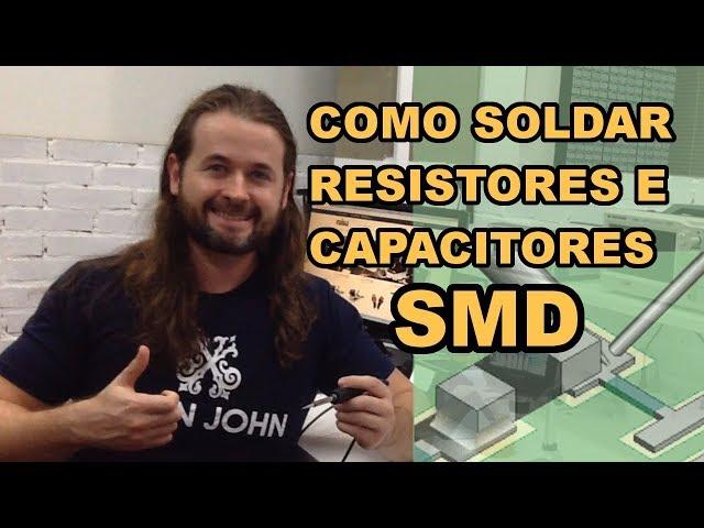 SOLDAGEM SMD DE RESISTORES E CAPACITORES: TÉCNICA SIMPLES!