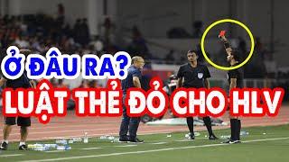 Ông Park bị thẻ đỏ: Luật bóng đá nào cho phép trọng tài rút thẻ đỏ cho huấn luyện viên