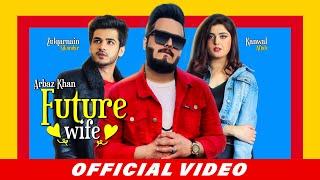 Video Future Wife - Arbaz Khan