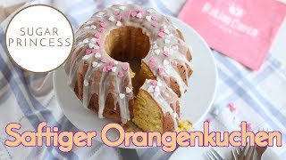 Saftiger Orangenkuchen: Backen mit Dorothea | Sugarprincess