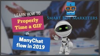 How to Properly Time Your Gif in ManyChat in 2019 (Not Bot Academy)