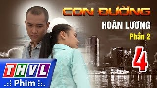 THVL | Con đường Hoàn Lương - Phần 2 - Tập 4