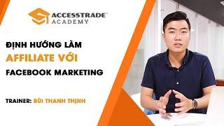 Định hướng làm Affiliate bằng Facebook Marketing | ACCESSTRADE Academy