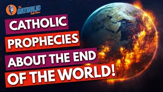 Catholic Prophecies About The End Of The World   The Catholic Talk Show