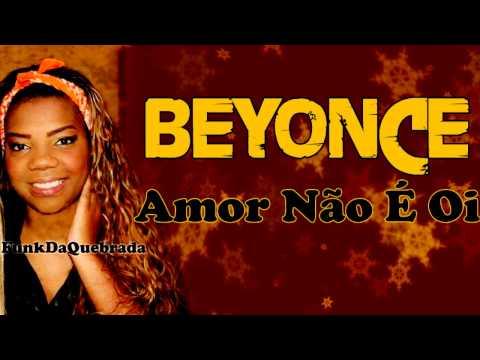 Baixar Mc Beyonce - Amor Não É Oi (Lançamento 2013)