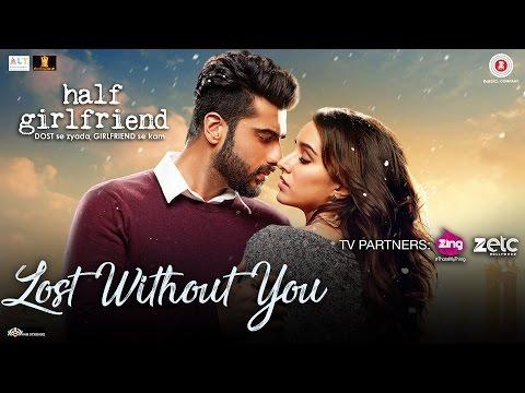 Lost Without You - Half Girlfriend - Arjun K & Shraddha K - Ami Mishra & Anushka Shahaney