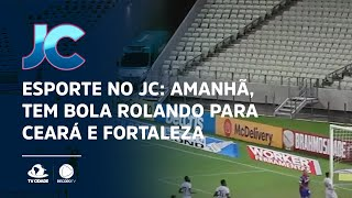 Esporte no JC: Amanhã, tem bola rolando para Ceará e Fortaleza