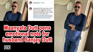 Maanyata Dutt pens emotional note for ailing husband Sanja..