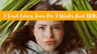 I Tried Celery Juice For 2 Weeks and OMG | Celery Juice Review | Noelle Downing