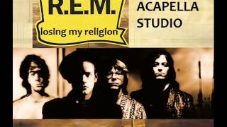 R E M  ACAPELLA STUDIO   LOSING MY RELIGION