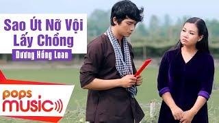 Sao Út Nỡ Vội Lấy Chồng | Dương Hồng Loan x Lê Sang | Official MV