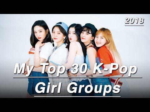 My Top 30 K-pop Girl Groups! (2018)