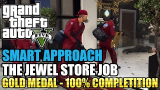 GTA 5 - The Jewel Store Job (MOST MONEY POSSIBLE) (Smart Approach) (Mission #13) - 100% Gold Medal