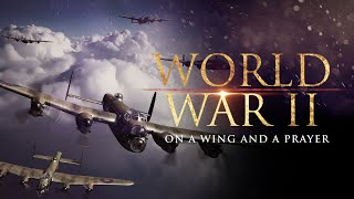 The Second World War: On a Wing and a Prayer