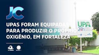 UPAS foram equipadas para produzir o próprio oxigênio, em Fortaleza