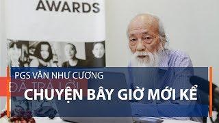PGS Văn Như Cương: Chuyện bây giờ mới kể | VTC1