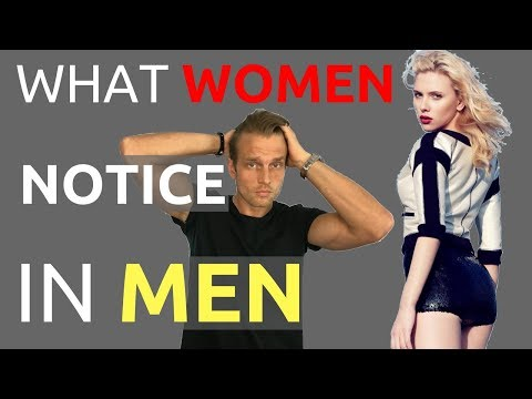First 3 Things Girls Notice In A Guy | What Women Want In A Man
