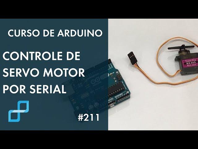 CONTROLE DE SERVO MOTOR VIA SERIAL | Curso de Arduino #211