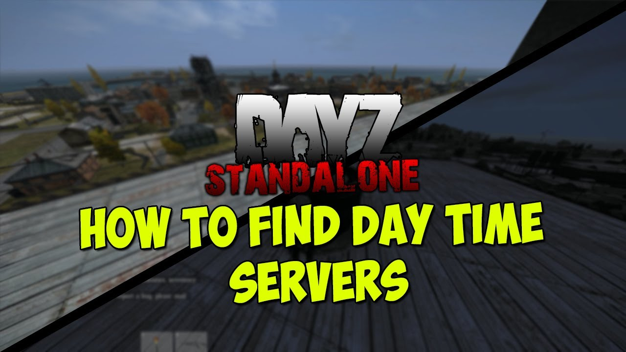 DayZ Standalone : How to find Day time servers (No matter ...