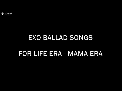 [UPDATED] [FOR LIFE ALBUM] EXO BALLAD SONGS PLAYLIST || MAMA ERA-  FOR LIFE ERA