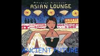 Ancient Future - Ja Nam from Asian Lounge Putumayo Collection