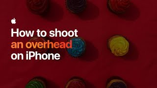 How to shoot an overhead on iPhone — Apple