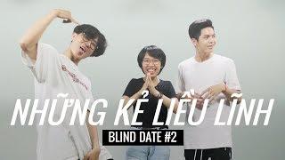 Blind date ĐẶC BIỆT: Tớ chưa bị thông đít bao giờ | Những Kẻ Liều Lĩnh #2 | The Reckless Ones