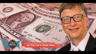 Những Sự Thật Thú Vị Về Bill Gates - Người Giàu Nhất Hành Tinh