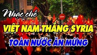 Nhạc chế ASIAD 2018   Toàn Nước Ăn Mừng U23 Việt Nam Thắng U23 Syria