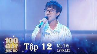 100 GIÂY RỰC RỠ TẬP 12 #3 | LYNK LEE hát Mẹ Tôi | Quá Xúc Động