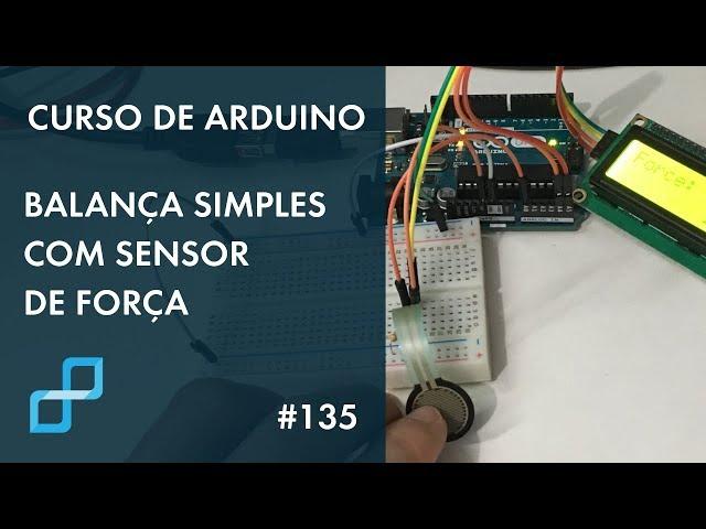 BALANÇA SIMPLES COM SENSOR DE FORÇA | Curso de Arduino #135